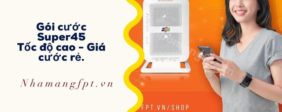 Giới thiệu chi tiết gói cước FPT Super45